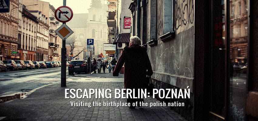 Poznan – the Birthplace of Poland